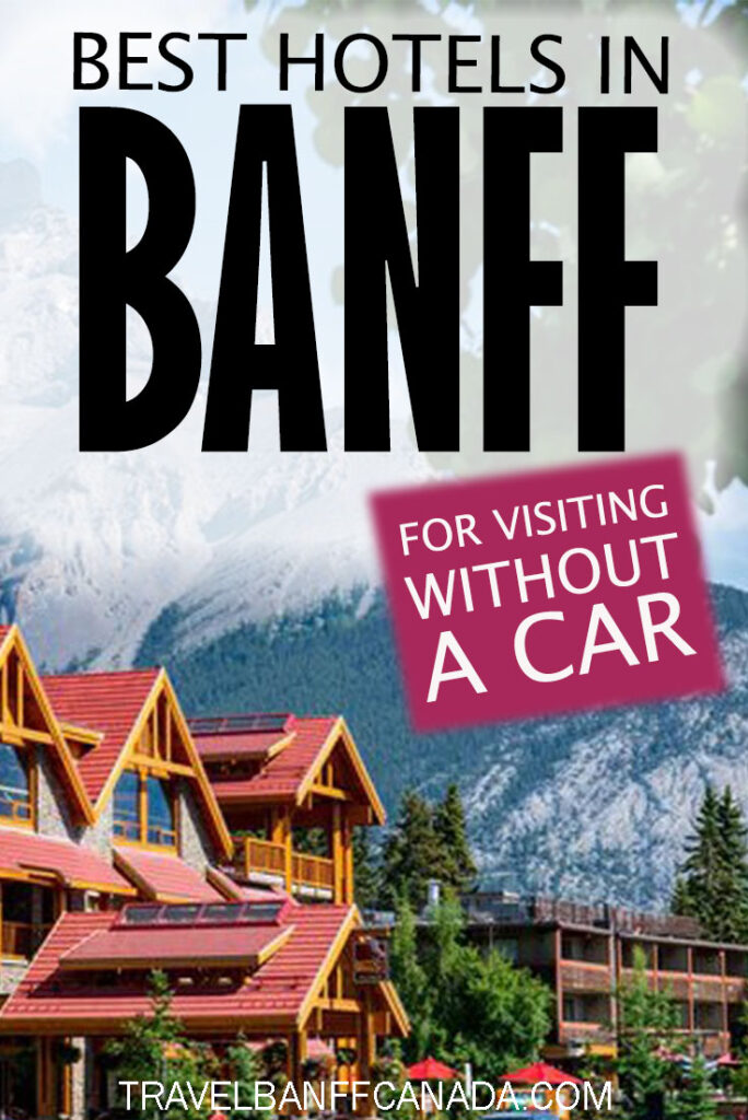 Looking for the best Banff Hotels for visiting Banff without a car? These hotels in Banff National Park will have you out enjoying everything Banff has to offer!
