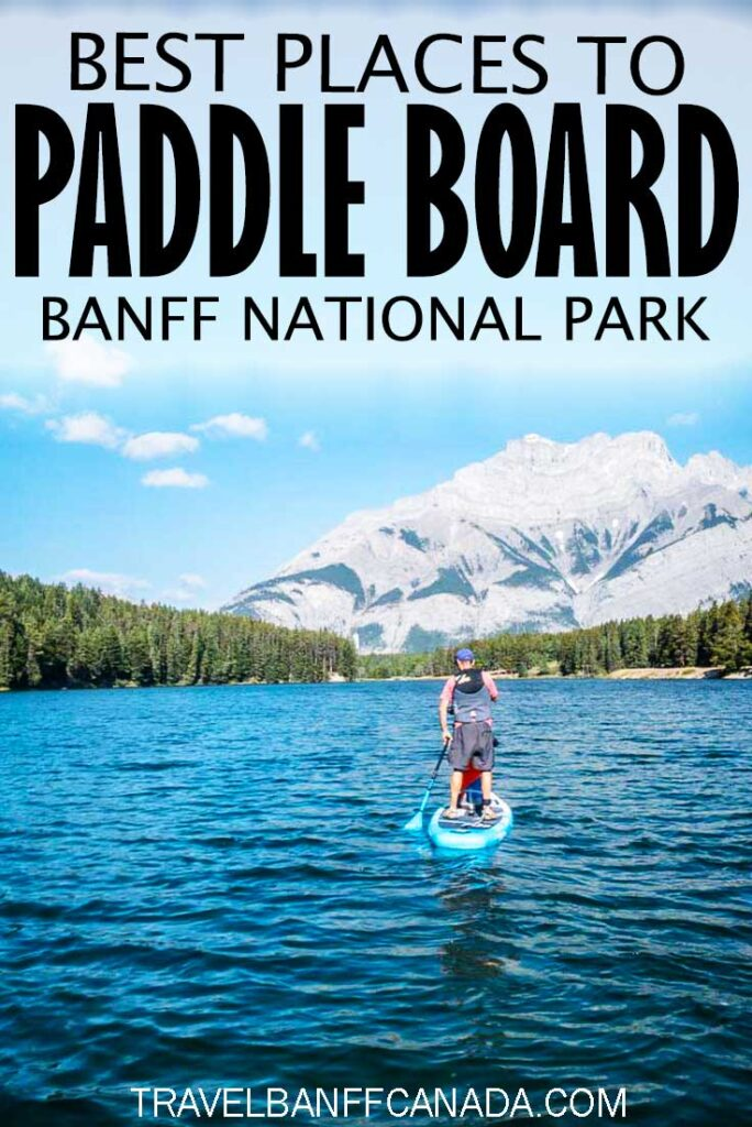 Best places to stand up paddle board in Banff National Park. We also include the best places for paddle boarding in Canmore and Kananaskis.